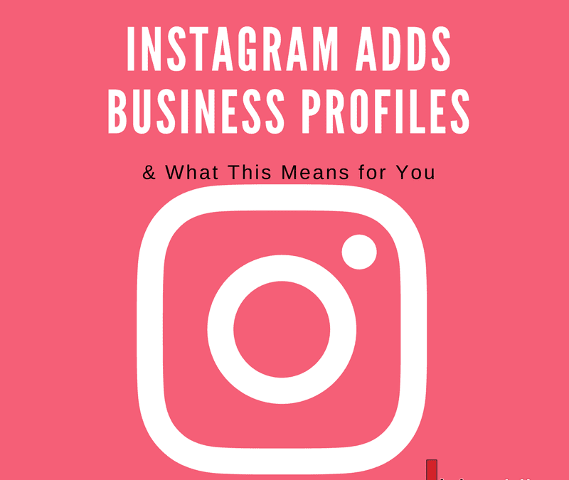 Instagram Adds Business Profiles & What This Means for You