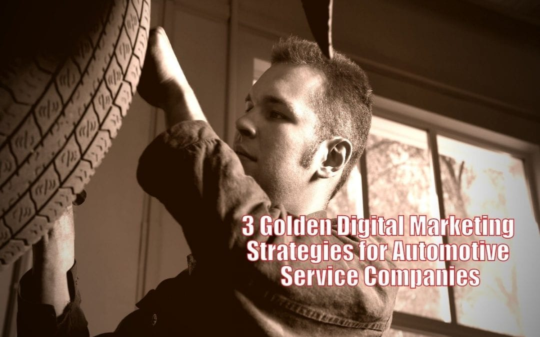 Three Golden Digital Marketing Strategies for Auto Repair and Auto Body Shop Owners