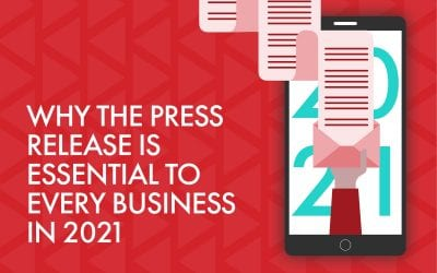 Why Press Releases are Essential to Every Business in 2021