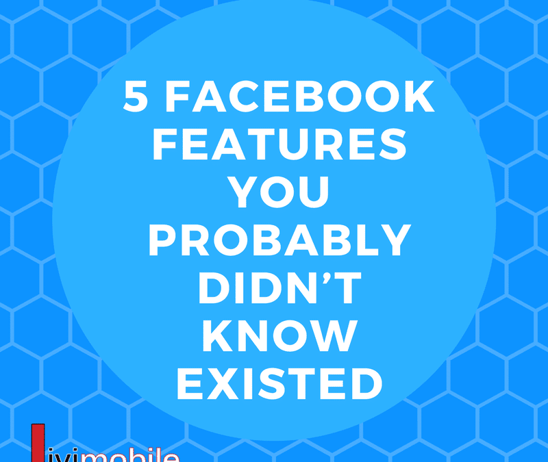 5 Facebook Features You Probably Didn't Know Existed