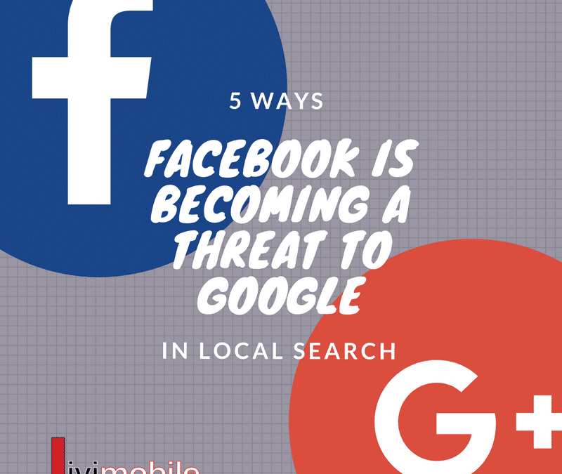 5 Ways Facebook is Becoming a Threat to Google in Local Search