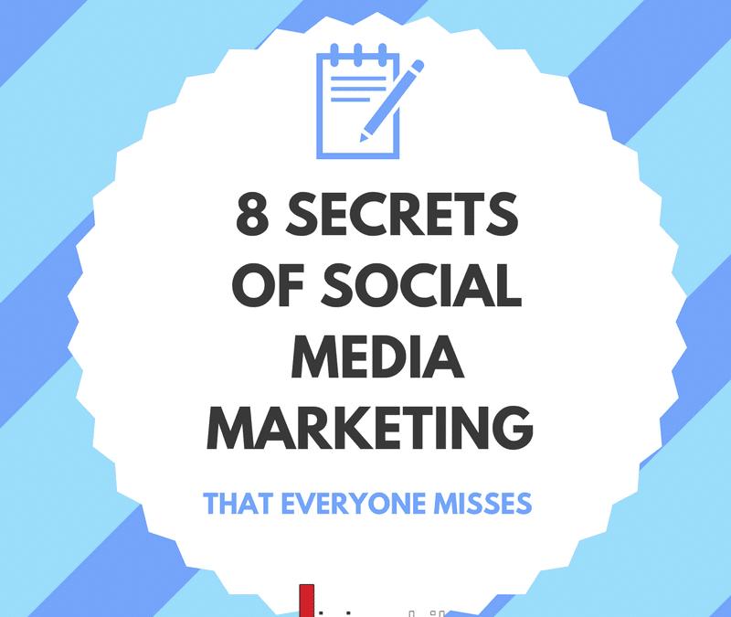8 Secrets of Social Media Marketing That Everyone Misses